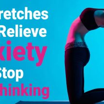 10 Stretches That Relieve Anxiety And Stop Overthinking