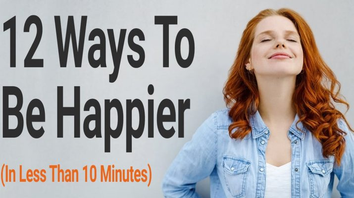12-Ways-To-Be-Happier-(In-Less-Than-10-Minutes)