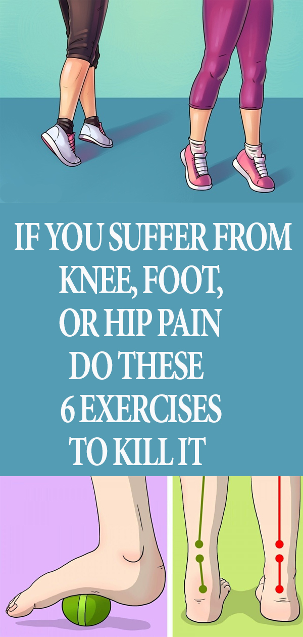 If-You-Suffer-From-Knee,-Foot,-or-Hip-Pain,-Do-These-6-Exercises-to-Kill-It