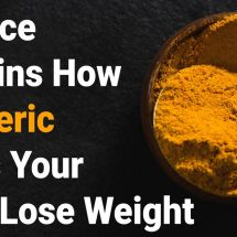 Science Explains How Turmeric Helps Your Body Lose Weight