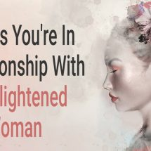 What are the Signs You're In a Relationship With An Enlightened Woman