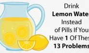 You Need to Drink Lemon Water Instead of Pills If You Have Some Of These 13 Problems