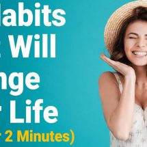 10 Habits That Will Change Your Life (In Under 2 Minutes)