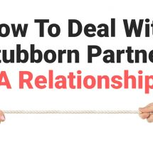 How To Deal With A Stubborn Partner In A Relationship