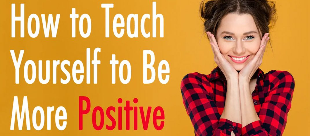 How to Teach Yourself to Be More Positive