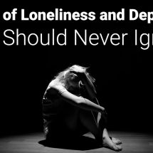 8 Signs of Loneliness and Depression You Should Never Ignore