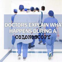 Doctors Explain What Happens During a Colonoscopy