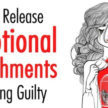 How to Release Emotional Attachments to Feeling Guilty