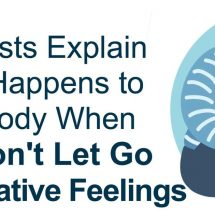 Scientists Explain What Happens to Your Body When You Don't Let Go of Negative Feelings
