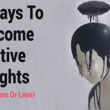 12 Ways To Overcome Negative Thoughts (In 10 Minutes Or Less)