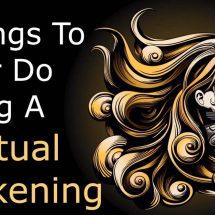 5 Things To Never Do During A Spiritual Awakening