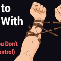 How to Deal With Life (When You Don't Feel In Control)