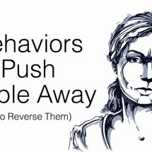 6 Behaviors that Push People Away (And How to Reverse Them)