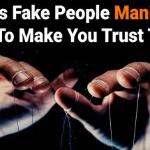 7 Ways Fake People Manipulate You To Make You Trust Them